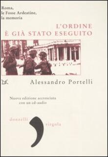 L' ordine è già stato eseguito. Roma, le Fosse Ardeatine, la memoria. Con CD Audio - Alessandro Portelli - copertina