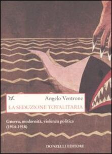 Ristorantezintonio.it La seduzione totalitaria. Guerra, modernità, violenza politica. (1914-1918) Image