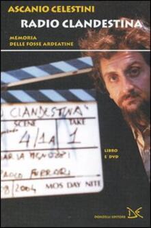 Secchiarapita.it Radio clandestina. Memoria delle Fosse Ardeatine. Con DVD Image