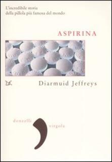 Festivalshakespeare.it Aspirina. L'incredibile storia della pillola più famosa del mondo Image