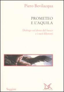 Prometeo e l'aquila. Dialogo sul dono del fuoco e i suoi dilemmi - Piero Bevilacqua - copertina