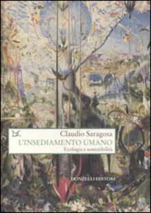 L' insediamento umano. Ecologia e sostenibilità - Claudio Saragosa - copertina