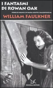 Libro I fantasmi di Rowan Oak. Storie di sogno e di paura scritte e raccontate da William Faulkner William Faulkner