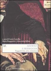 Adorno e Heidegger. Soggettivita, arte, esistenza