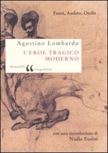 L eroe tragico moderno. Faust, Amleto, Otello.pdf
