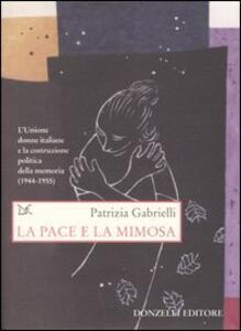 La pace e la mimosa. L'Unione donne italiane e la costruzione politica della memoria (1944-1955)
