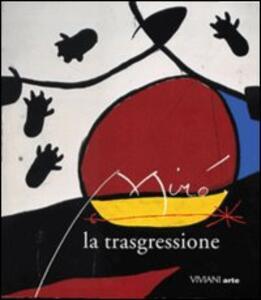 Miró. La trasgressione. Catalogo della mostra (Roma, 6 novembre 1998-21 febbraio 1999)