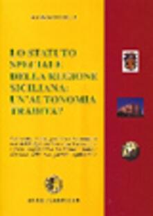 Lo statuto speciale della regione siciliana. Un'autonomia tradita? Commento storico, giuridico ed economico allo statuto speciale - Massimo Costa - copertina