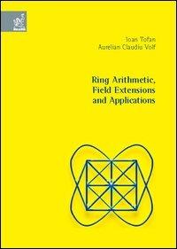 Ring arithmetic, field extensions and applications - Tofan Ioan Volf Aurelian C. - wuz.it