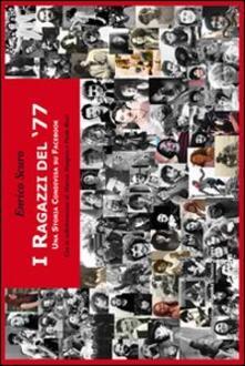 I ragazzi del '77. Una storia condivisa su Facebook - Enrico Scuro - copertina