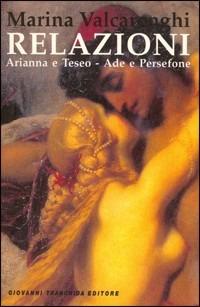 Relazioni. Arianna e Teseo, Ade e Persefone - Valcarenghi Marina - wuz.it