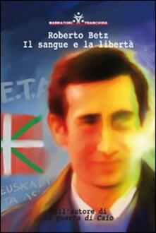Il sangue e la libertà - Roberto Betz - copertina