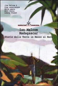 Madagascar. Storie della terra in mezzo al mare