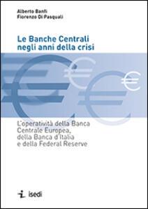Le banche centrali negli anni della crisi. L'operatività della Banca Centrale Europea, della Banca d'Italia e della Federal Reserve