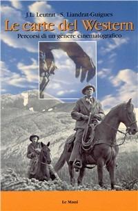 Le Le carte del western. Percorsi di un genere cinematografico - Leutrat Jean-Louis Liandrat Guigues Suzanne - wuz.it