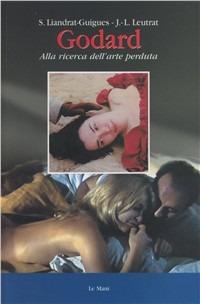Godard: alla ricerca dell'arte perduta - Leutrat Jean-Louis Liandrat Guigues Suzanne - wuz.it