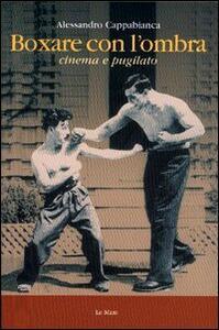 Boxare con l'ombra. Cinema e pugilato