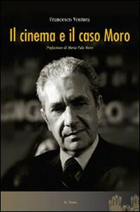 Il cinema e il caso Moro - Francesco Ventura - copertina