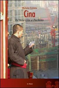 Cina. La mia vita a Pechino