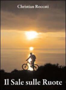 Il sale sulle ruote. Itinerari di mountain bike in Liguria. Dalle Cinque Terre al Beigua. Ediz. italiana e inglese