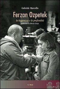 Ferzan Ozpetek. La leggerezza e la profondità - Marcello Gabriele - wuz.it