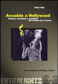 Accadde a Hollywood. Notizie, curiosità e aneddoti del mondo del cinema - Hay Peter - wuz.it
