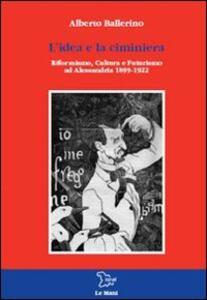 L' idea e la ciminiera. Riformismo, cultura e futurismo ad Alessandria 1899-1922