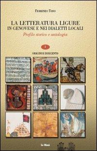 La letteratura ligure in genovese. Profilo storico e antologia. Vol. 1: Origini e duecento.