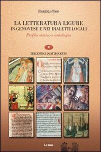 La letteratura ligure in genovese. Profilo storico e antologia. Vol. 2: Trecento e quattrocento.