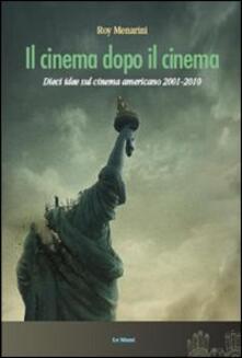Il cinema dopo il cinema. Dieci idee sul cinema americano 2001-2010 - Roy Menarini - copertina