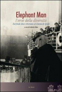 Elephant man l'eroe della diversità. Dal freak show vittoriano al cinema di Lynch