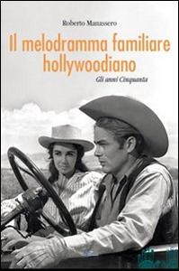 Libro Il melodramma familiare hollywoodiano. Gli anni Cinquanta Roberto Manassero