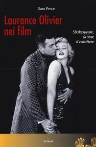 Libro Laurence Olivier nei film. Shakespeare, la star, il carattere Sara Pesce