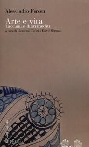 Arte e vita. Taccuini e diari inediti - Alessandro Fersen - copertina