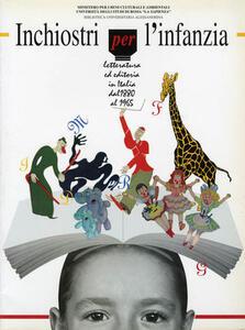 Inchiostri per l'infanzia. Letteratura ed editoria in Italia dal 1880 al 1965. Catalogo della mostra