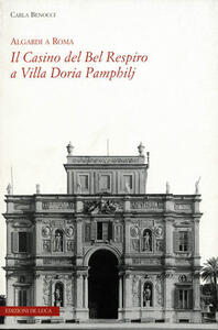 Algardi a Roma. Il casino del bel respiro a Villa Doria Pamphilj