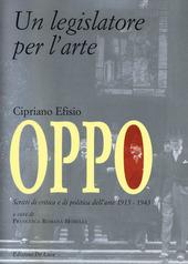 Cipriano Efisio Oppo. Un legislatore per l'arte. Scritti di critica e politica dell'arte 1915-1943