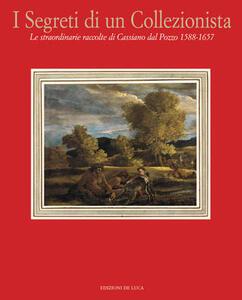 I segreti di un collezionista. Le straordinarie raccolte di Cassiano dal Pozzo (1588-1657)