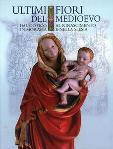 Ultimi fiori del Medioevo: dal Gotico al Rinascimento in Moravia e nella Slesia