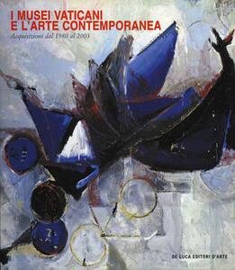 I musei vaticani e l'arte contemporanea. Acquisizioni dal 1980 al 2003