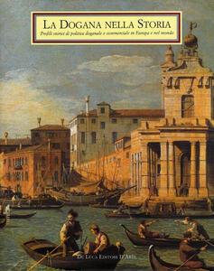 La dogana nella storia. Profili storici di politica doganale e commerciale in Europa e nel mondo