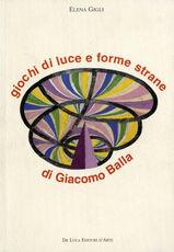 Libro Giochi di luce e forme strane di Giacomo Balla