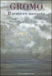 Gromo. Il sentiero nascosto. Breve antologia di opere dipinte 1969-2006. Catalogo della mostra (Roma, 31 maggio-25 giugno 2006)