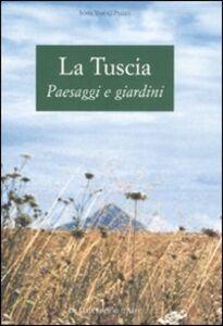 Libro La Tuscia. Paesaggi e giardini Sofia Varoli Piazza