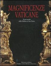 Magnificenze vaticane. Tesori inediti dalla fabbrica di San Pietro. Catalogo della mostra (Roma, 12 marzo-25 magio 2008)