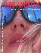 Los Angeles. Now here, nowhere. Ediz. italiana e inglese
