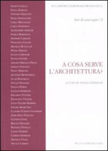A cosa serve l'architettura? Atti del Convegno (Roma, 27 giugno 2008)