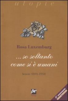 ... So soltanto come si è umani. Lettere 1891-1918 - Rosa Luxemburg - copertina