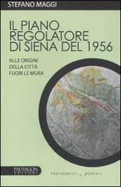 Il piano regolatore di Siena del 1956. Alle origini della citta fuori le mura