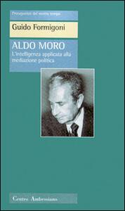 Aldo Moro. L'intelligenza applicata alla meditazione politica - Guido Formigoni - copertina